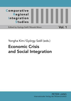 Image for Economic Crisis and Social Integration (Comparative Regional Integration Studies)