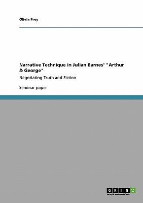 "Narrative Technique in Julian Barnes' ""Arthur & George"", Frey, Olivia"