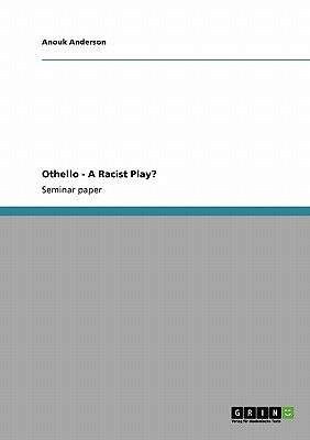 Othello - A Racist Play?, Anderson, Anouk
