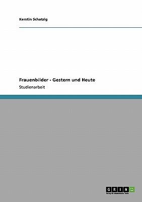 Frauenbilder - Gestern und Heute (German Edition), Schatzig, Kerstin