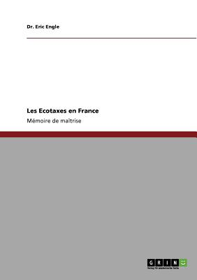 Les Ecotaxes en France (French Edition), Engle, Dr. Eric