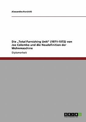 """Die """"Total Furnishing Unit"""" (1971-1972)  von Joe Colombo und die Neudefinition der Wohnmaschine (German Edition), Forciniti, Alexandra"""