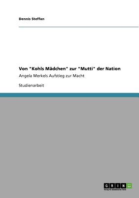 """Von """"Kohls M�dchen"""" zur """"Mutti"""" der Nation (German Edition), Steffan, Dennis"""