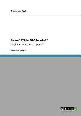 From GATT to WTO to what?, Reck, Alexander