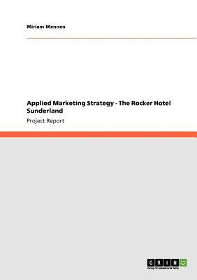 Applied Marketing Strategy - The Rocker Hotel Sunderland, Mennen, Miriam