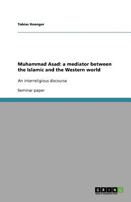 Muhammad Asad: a mediator between the Islamic and the Western world, Hoenger, Tobias