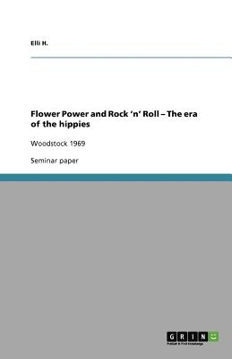 Flower Power and Rock 'n' Roll - The era of the hippies, H., Elli