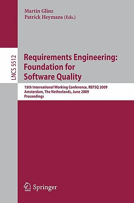 Image for Requirements Engineering: Foundation for Software Quality: 15th International Working Conference, REFSQ 2009 Amsterdam, The Netherlands, June 8-9, 2009 Proceedings (Lecture Notes in Computer Science)