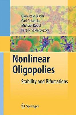 Nonlinear Oligopolies: Stability and Bifurcations, Bischi, Gian Italo; Chiarella, Carl; Kopel, Michael; Szidarovszky, Ferenc