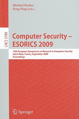 Image for Computer Security - ESORICS 2009: 14th European Symposium on Research in Computer Security, Saint-Malo, France, September 21-23, 2009, Proceedings (Lecture Notes in Computer Science)