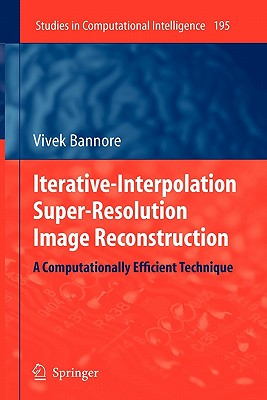 Iterative-Interpolation Super-Resolution Image Reconstruction: A Computationally Efficient Technique (Studies in Computational Intelligence), Bannore, Vivek