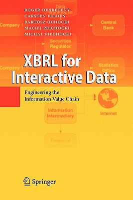XBRL for Interactive Data: Engineering the Information Value Chain, Debreceny, Roger; Felden, Carsten; Ochocki, Bartosz; Piechocki, Maciej; Piechocki, Michal