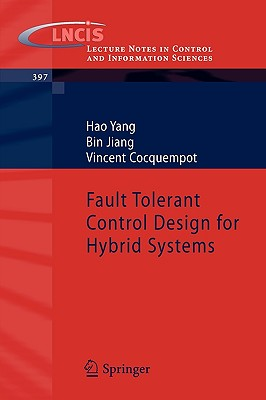 Fault Tolerant Control Design for Hybrid Systems (Lecture Notes in Control and Information Sciences), Yang, Hao; Jiang, Bin; Cocquempot, Vincent