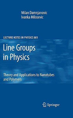 Line Groups in Physics: Theory and Applications to Nanotubes and Polymers (Lecture Notes in Physics, Vol. 801), Damnjanovic, Milan; Milosevic, Ivanka