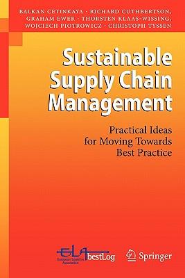 Sustainable Supply Chain Management: Practical Ideas for Moving Towards Best Practice, Cetinkaya, Balkan; Cuthbertson, Richard; Ewer, Graham; Klaas-Wissing, Thorsten; Piotrowicz, Wojciech; Tyssen, Christoph