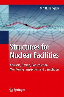 Structures for Nuclear Facilities: Analysis, Design, and Construction, Bangash, M.Y.H.