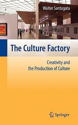 The Culture Factory: Creativity and the Production of Culture, Santagata, Walter