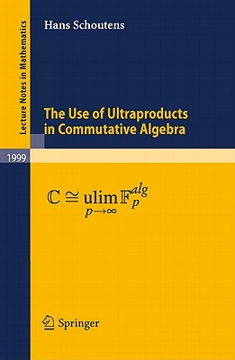 The Use of Ultraproducts in Commutative Algebra (Lecture Notes in Mathematics), Schoutens, Hans