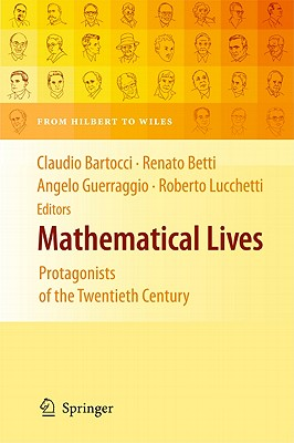 Mathematical Lives: Protagonists of the Twentieth Century From Hilbert to Wiles