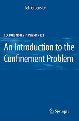 An Introduction to the Confinement Problem (Lecture Notes in Physics, Vol. 821), Greensite, Jeff