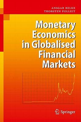 Monetary Economics in Globalised Financial Markets, Belke, Ansgar; Polleit, Thorsten