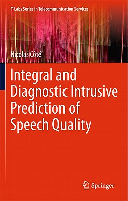 Integral and Diagnostic Intrusive Prediction of Speech Quality (T-Labs Series in Telecommunication Services), C�t�, Nicolas