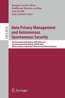 Image for Data Privacy Management and Autonomous Spontaneous Security: 5th International Workshop, DPM 2010 and 3rd International Workshop, SETOP, Athens, ... Papers (Lecture Notes in Computer Science)