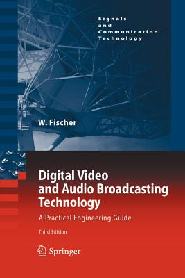 Digital Video and Audio Broadcasting Technology: A Practical Engineering Guide (Signals and Communication Technology), Fischer, Walter