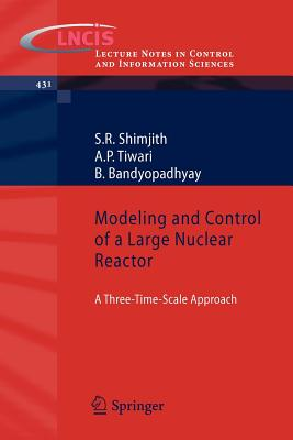 Modeling and Control of a Large Nuclear Reactor: A Three-Time-Scale Approach (Lecture Notes in Control and Information Sciences), Shimjith, S R; Tiwari, A P; Bandyopadhyay, B