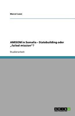 "AMISOM in Somalia - Statebuilding oder ""failed mission""? (German Edition), Lossi, Marcel"
