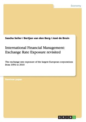 International Financial Management: Exchange Rate Exposure revisited, Seiler, Sascha; van den Berg, Bertjan; de Bruin, Jos�