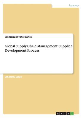 Global Supply Chain Management: Supplier Development Process, Darko, Emmanuel Tete
