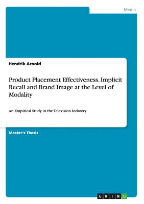 Product Placement Effectiveness. Implicit Recall and Brand Image at the Level of Modality, Arnold, Hendrik