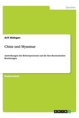 Image for China und Myanmar. Auswirkungen des Reformprozesses auf die Sino-Burmesischen Beziehungen (German Edition)