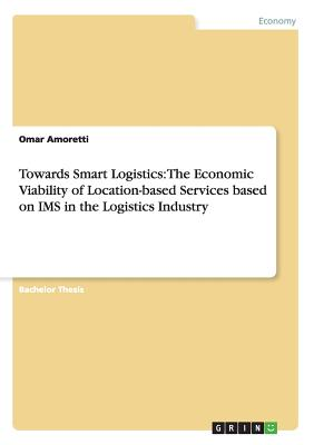 Towards Smart Logistics: The Economic Viability of Location-based Services based on IMS in the Logistics Industry, Amoretti, Omar