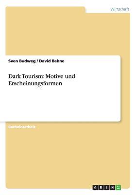 Dark Tourism: Motive und Erscheinungsformen (German Edition), Budweg, Sven; Behne, David