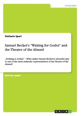 """Samuel Becket's """"Waiting for Godot"""" and the Theater of the Absurd, Speri, Stefanie"""