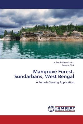 Mangrove Forest, Sundarbans, West Bengal: A Remote Sensing Application, Pal, Subodh Chandra; Shit, Manisa