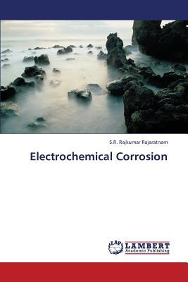 Electrochemical Corrosion, Rajaratnam, S.R. Rajkumar