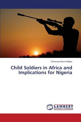 Child Soldiers in Africa and Implications for Nigeria, Dave-Odigie, Chinenye