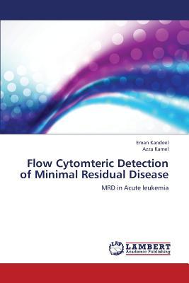 Flow Cytomteric Detection of Minimal Residual Disease: MRD in  Acute leukemia, Kandeel, Eman; Kamel, Azza