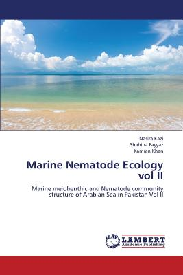 Marine Nematode Ecology vol II: Marine meiobenthic and Nematode community structure of Arabian Sea in Pakistan Vol II, Kazi, Nasira; Fayyaz, Shahina; Khan, Kamran