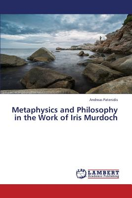 Metaphysics and Philosophy in the Work of Iris Murdoch, Patenidis, Andreas