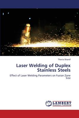 Laser Welding of Duplex Stainless Steels: Effect of Laser Welding Parameters on Fusion Zone Size, Sharef, Thoria