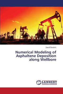 Numerical Modeling of Asphaltene Deposition along Wellbore, Dowlati, Saeid