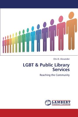 LGBT & Public Library Services: Reaching the Community, Alexander, Otis D.
