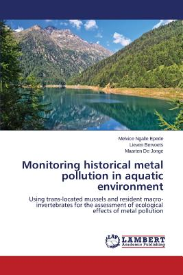Image for Monitoring historical metal pollution in aquatic environment: Using trans-located mussels and resident macro-invertebrates for the assessment of ecological effects of metal pollution