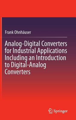 Analog-Digital Converters for Industrial Applications Including an Introduction to Digital-Analog Converters, Ohnh�user, Frank