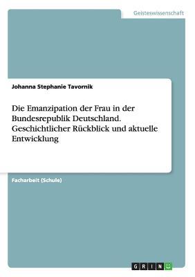 Image for Die Emanzipation Der Frau in Der Bundesrepublik Deutschland. Geschichtlicher Rückblick Und Aktuelle Entwicklung (German Edition)