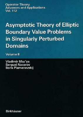 Asymptotic Theory of Elliptic Boundary Value Problems in Singularly Perturbed Domains Volume II (Operator Theory: Advances and Applications), Maz'ya, Vladimir; Nazarov, Serguei; Plamenevskij, Boris
